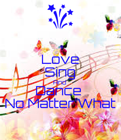 Poster: Love Sing And  Dance  No Matter What