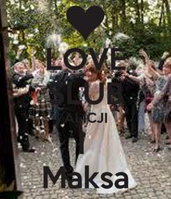 Poster: LOVE ŚLUB ALICJI I  Maksa