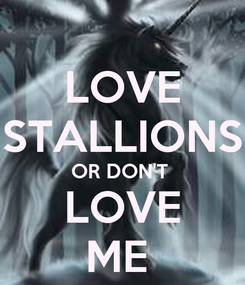 Poster: LOVE STALLIONS OR DON'T  LOVE ME