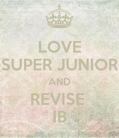 Poster: LOVE SUPER JUNIOR AND REVISE  IB