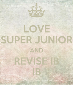 Poster: LOVE SUPER JUNIOR AND REVISE IB IB
