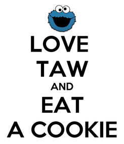 Poster: LOVE  TAW AND EAT A COOKIE