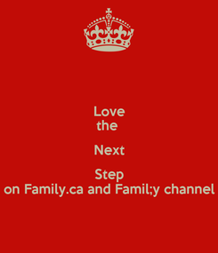 Poster: Love the  Next Step on Family.ca and Famil;y channel