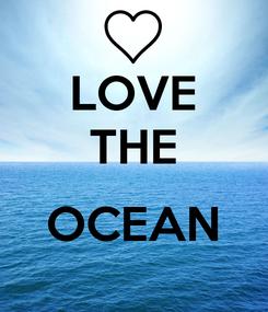 Poster: LOVE THE  OCEAN