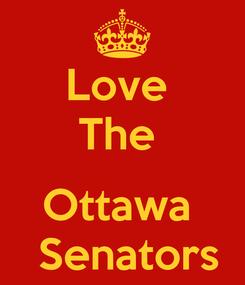 Poster: Love  The   Ottawa   Senators