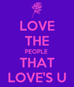 Poster: LOVE THE PEOPLE  THAT LOVE'S U