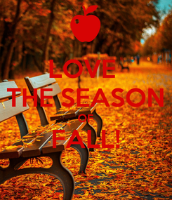 Poster: LOVE  THE SEASON OF FALL!