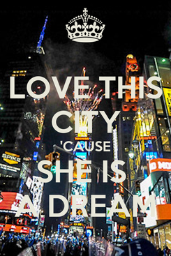 Poster: LOVE THIS CITY 'CAUSE SHE IS  A DREAM