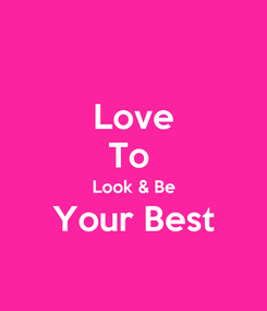 Poster: Love To  Look & Be Your Best