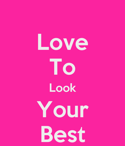 Poster: Love To Look Your Best