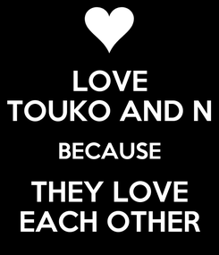 Poster: LOVE TOUKO AND N BECAUSE THEY LOVE EACH OTHER