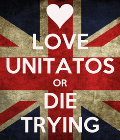 Poster: LOVE UNITATOS OR DIE TRYING