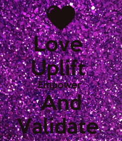 Poster: Love  Uplift  Empower  And Validate