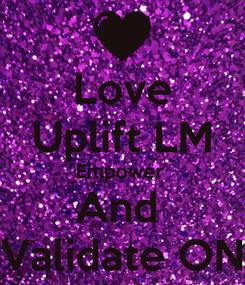 Poster: Love Uplift LM Empower  And  Validate ON