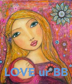 Poster:     LOVE ur BB