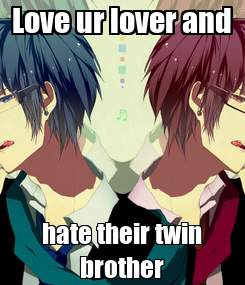 Poster: Love ur lover and hate their twin brother