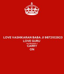 Poster: LOVE VASHIKARAN BABA JI 9872102923 LOVE GURU  MAANESHWER JI CARRY ON