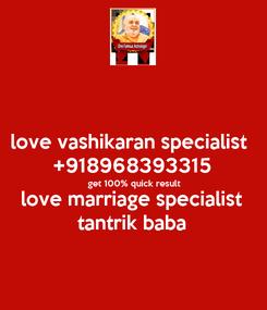 Poster: love vashikaran specialist  +918968393315 get 100% quick result love marriage specialist tantrik baba