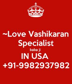Poster: ~Love Vashikaran Specialist baba ji  IN USA  +91-9982937982