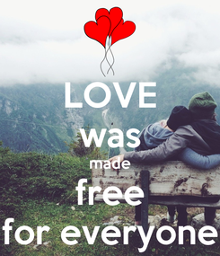 Poster: LOVE was made free for everyone