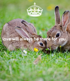 Poster: love will always be there for you