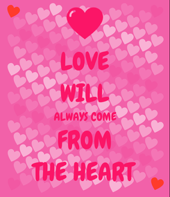 Poster: LOVE WILL ALWAYS COME FROM THE HEART