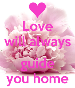 Poster: Love will always  guide you home