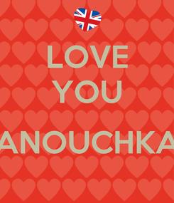 Poster: LOVE YOU  ANOUCHKA