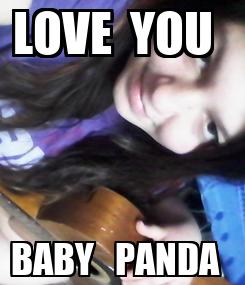 Poster: LOVE  YOU   BABY   PANDA