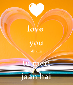 Poster: love  you dhanu tu meri jaan hai
