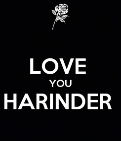 Poster:  LOVE  YOU HARINDER