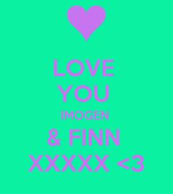 Poster: LOVE  YOU  IMOGEN  & FINN  XXXXX <3