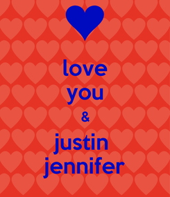 Poster: love you & justin  jennifer