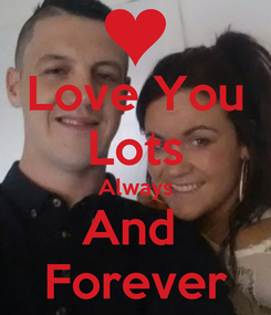 Poster: Love You Lots Always And  Forever