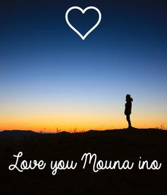 Poster:     Love you Mouna ino