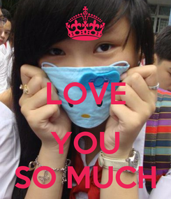 Poster:  LOVE  YOU SO MUCH