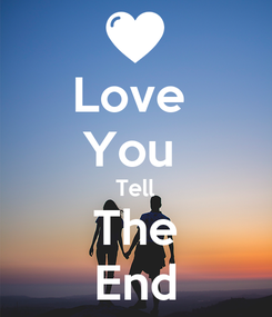 Poster: Love  You  Tell The End