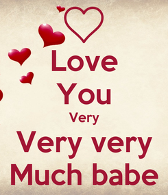 Poster: Love You Very Very very Much babe