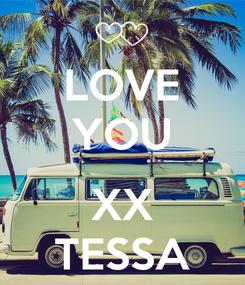 Poster: LOVE YOU  XX TESSA