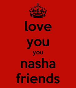 Poster: love you you nasha friends