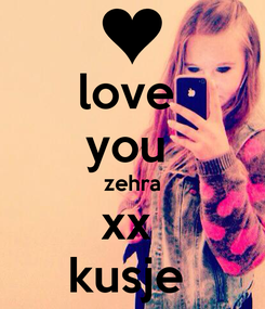 Poster: love  you   zehra  xx  kusje