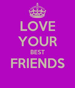 Poster: LOVE YOUR BEST FRIENDS