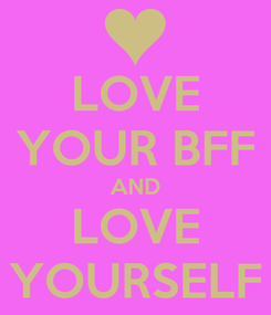 Poster: LOVE YOUR BFF AND LOVE YOURSELF