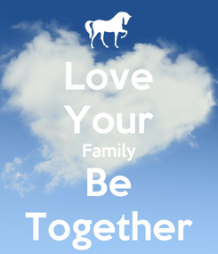 Poster: Love Your Family Be Together