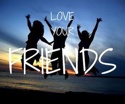 Poster: LOVE YOUR FRIENDS