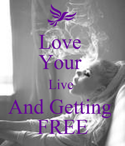 Poster: Love  Your  Live  And Getting  FREE