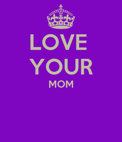 Poster: LOVE  YOUR MOM