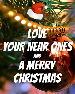 Poster: LOVE YOUR NEAR ONES AND A MERRY CHRISTMAS