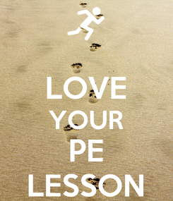 Poster:  LOVE YOUR PE LESSON