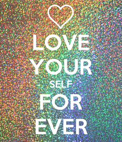 Poster: LOVE YOUR SELF FOR EVER
